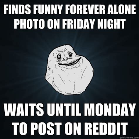 No Posting Until Monday by Finds Forever Alone Photo On Friday Waits