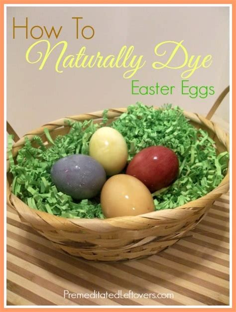 how to color easter eggs how to dye easter eggs naturally