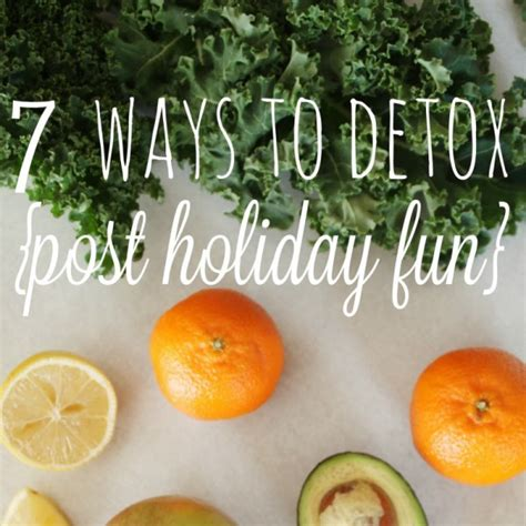 Detox After Holidays by 7 Ways To Detox And Cleanse After The