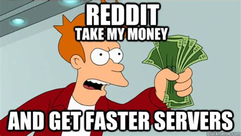 shut up and take my money credit card template reddit and get faster servers take my money fry shut up