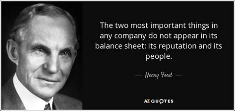 The Thing About Company by Henry Ford Quote The Two Most Important Things In Any