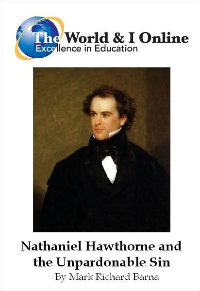 nathaniel hawthorne biography religion nathaniel hawthorne and the unpardonable sin by mark