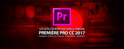 Premi 232 Re Pro Cc 2017 Les Outils De Montage Dans La Timeline Premiere Pro Photo Montage Template
