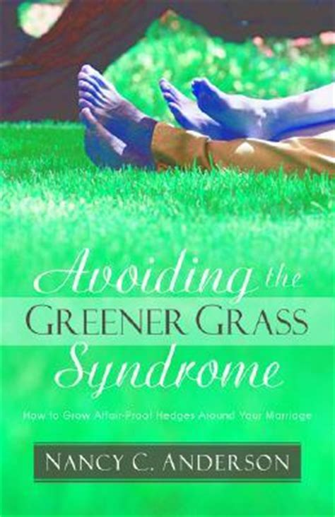 avoiding the greener grass how to grow affair proof hedges around your marriage books avoiding the greener grass how to grow affair