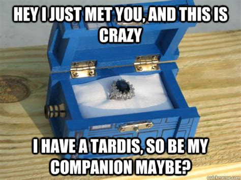 Tardis Meme - hey i just met you and this is crazy i have a tardis so be my companion maybe doctor who