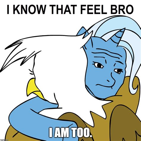 I Know That Feel Bro Meme Generator - imgflip