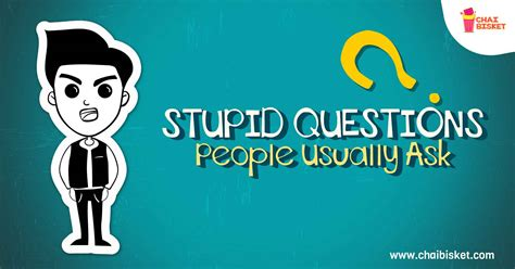 Stupid Questions Ask In Obvious Situations by 12 Stupid Questions Usually Ask In Obvious