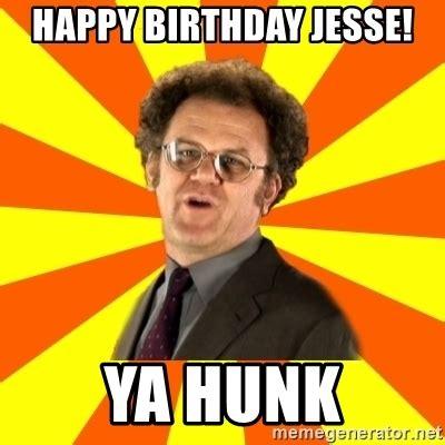 Jesse Meme Generator - happy birthday jesse ya hunk dr steve brule meme generator