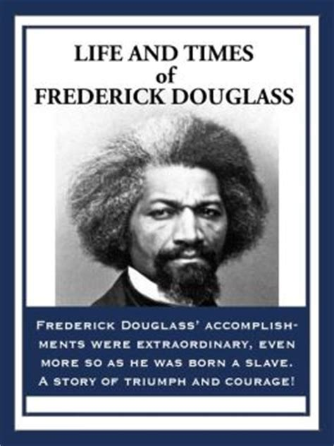 biography of frederick douglass life and times of frederick douglass by frederick douglass