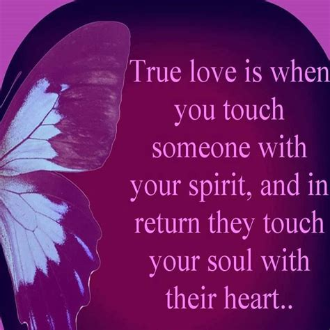 true love is when you tough someone with your spirit and