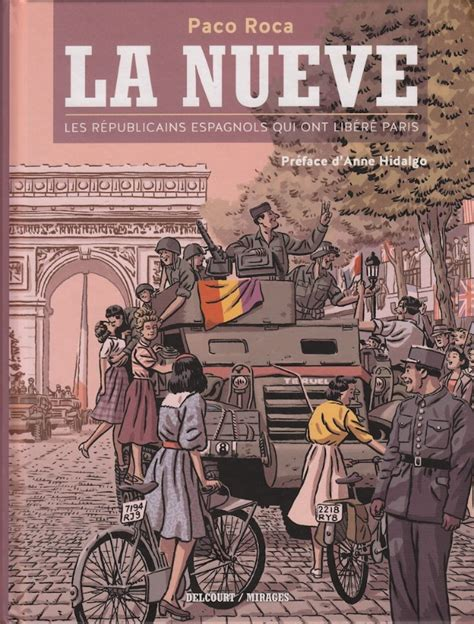 la nueve la nueve les r 233 publicains espagnols qui ont lib 233 r 233 paris