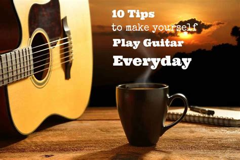 Forgot How To Play The Guitar by 10 Tips On How To Make Yourself Play Guitar Everyday