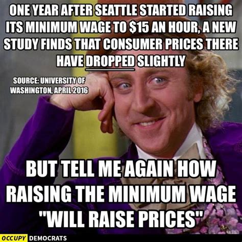 Minimum Wage Meme - the seattle minimum wage and prices the meme policeman