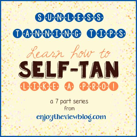 Sunless Tanning  Ee  Tips Ee   Series Part  Sun Safety Enjoy The View