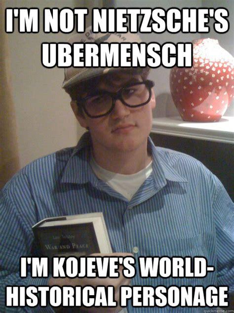 Nietzsche Meme - i m not nietzsche s ubermensch i m kojeve s world
