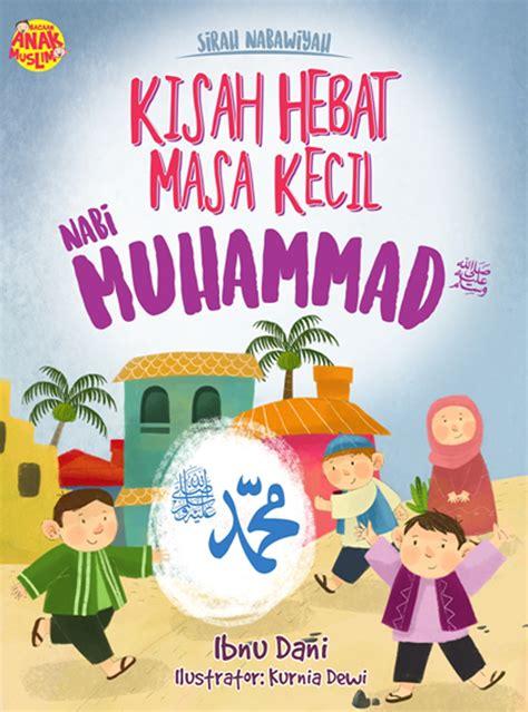 Al Habib Muhammad Sirah Nabawiyah Kisah Nabi Muhammad sirah nabawiyah kisah hebat masa kecil nabi muhammad saw bukubukularis toko buku