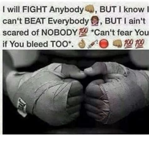 anyone know where i can i will fight anybody a but i know i can t beat everybody