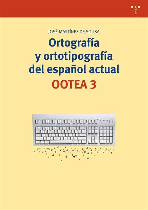 ortografa y ortotipografa del espaol actual ootea 3 martnez de sousa jos libro en papel