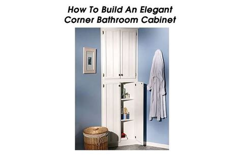 build your own bathroom cabinets how to build an corner bathroom cabinet