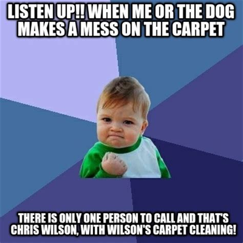 Carpet Cleaning Meme - meme creator listen up when me or the dog makes a mess