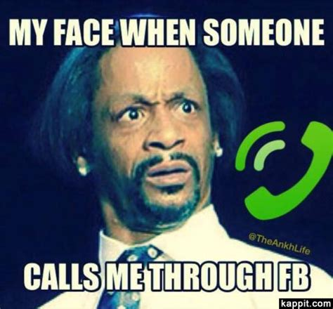 My Face When Meme - my face when someone calls me through fb
