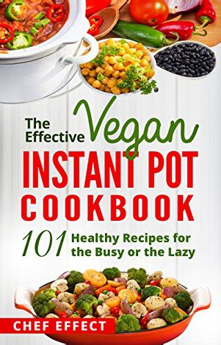 the effective mediterranean instant pot cookbook 101 healthy and easy recipes for 4 books the effective vegan instant pot cookbook 101 healthy