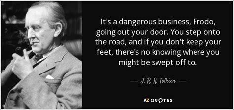 j r r tolkien quote it s a dangerous business frodo