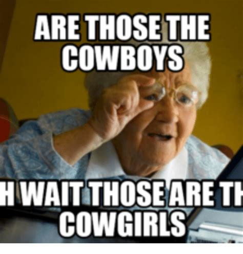 Cowgirl Memes - are those the cowboys huwaitthose are th cowgirls