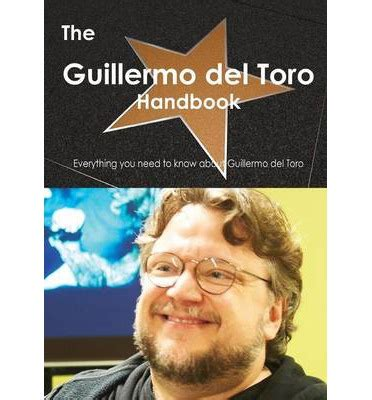 guillermo del toro biography in spanish the guillermo del toro handbook everything you need to