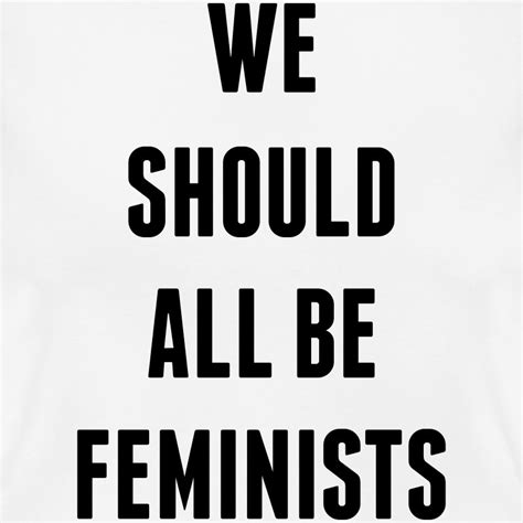 we should all be we should all be feminists t shirt spreadshirt