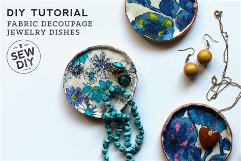 Decoupage Jewellery - diy tutorial fabric decoupage jewelry dishes sew diy