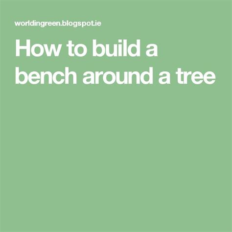 how to build a bench around a tree 17 best ideas about bench around trees on pinterest
