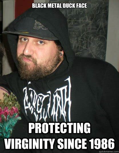 black metal duck face protecting virginity