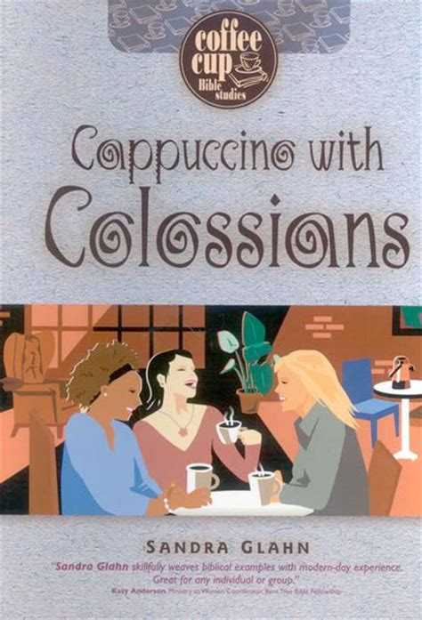 colossians 33 verse by verse bible commentary cappuccino with colossians by sandra glahn for the