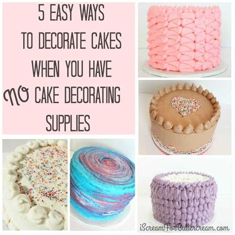 how to decorate a cake at home easy 5 easy ways to decorate cakes using no cake decorating