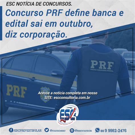 Banca Sai by Concurso Prf Define Banca E Edital Sai Em Outubro Diz