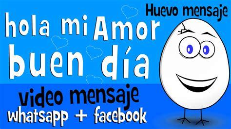 hola imagenes whatsapp hola mi amor buen dia videos para compartir en whatsapp