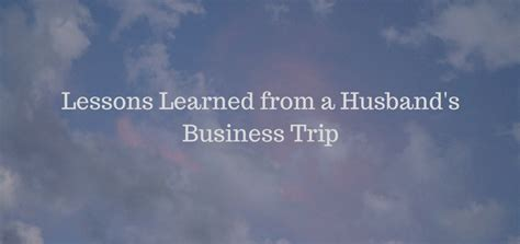 Lessons Learned From Years With Businesses by Lessons Learned From A Husband S Business Trip