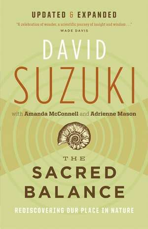 David Suzuki The Sacred Balance by Cartea The Sacred Balance David Suzuki 183 9781553651666
