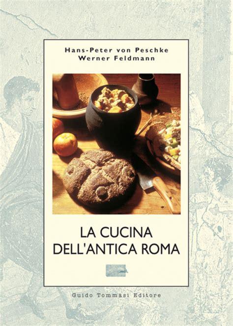cucina antica roma la cucina dell antica roma