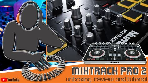 tutorial xl pro 3 numark mixtrack pro 2 unboxing review and tutorial from