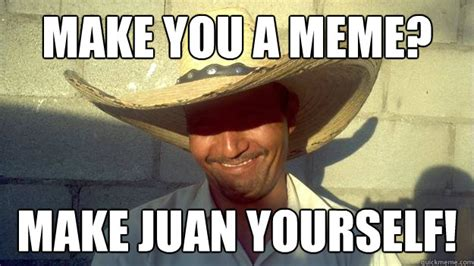 Jose Meme - make you a meme make juan yourself no way jose