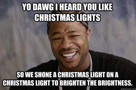 Light Show Meme - yo dawg i heard you like christmas lights so we shone a
