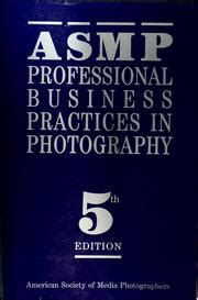 best business practices for photographers third edition books asmp professional business practices in photography 1997