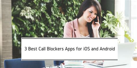 best call blocking app for android 3 best call blockers apps for ios and android