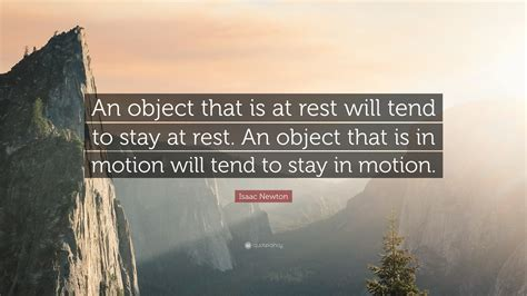 objects in motion tend to stay in motion isaac newton quote an object that is at rest will tend