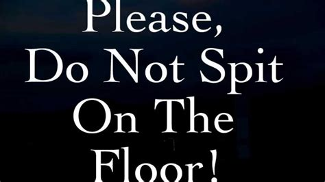 don t spit on the floor do not spit on the floor