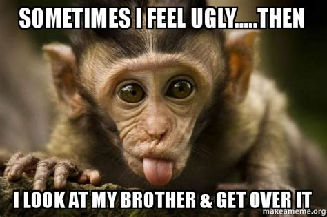 Get Over It Meme - memes ugly brother monkeyy ugly best of the funny meme