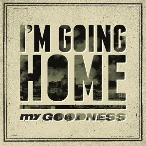 my goodness i m going home lyrics