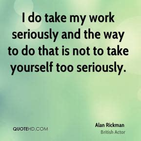 Cbell Takes Work Seriously by Alan Rickman Home Quotes Quotehd